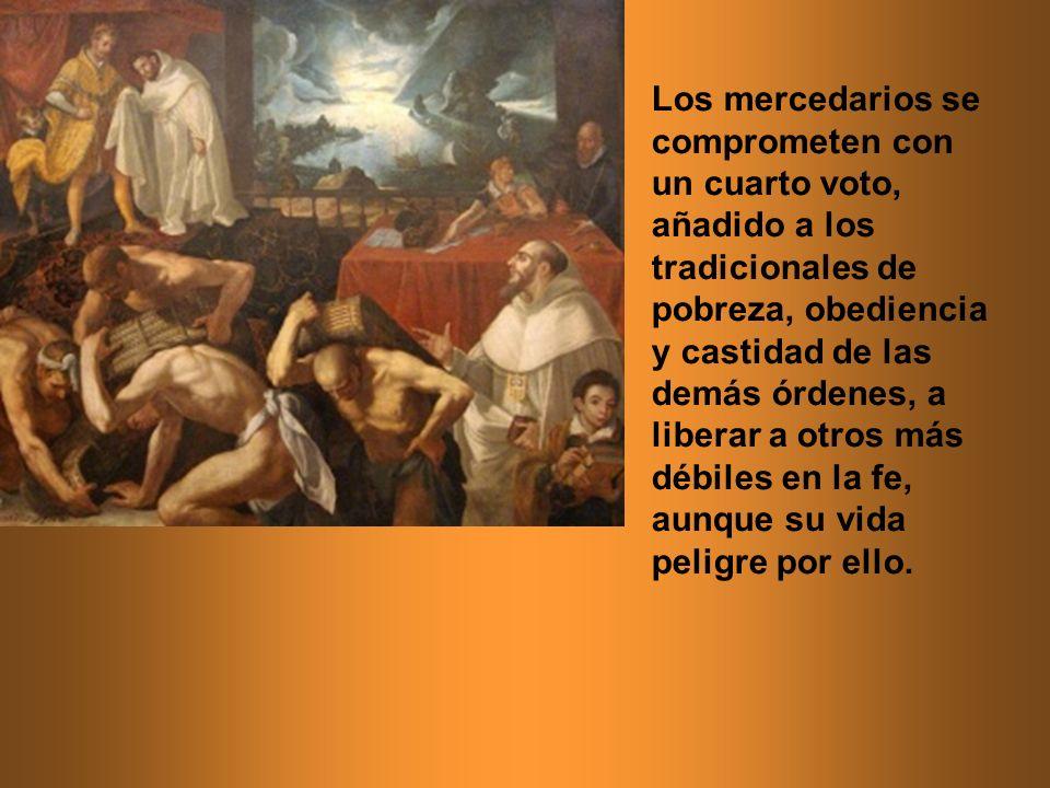 Los mercedarios se comprometen con un cuarto voto, añadido a los tradicionales de pobreza, obediencia y castidad de las demás órdenes, a liberar a otr