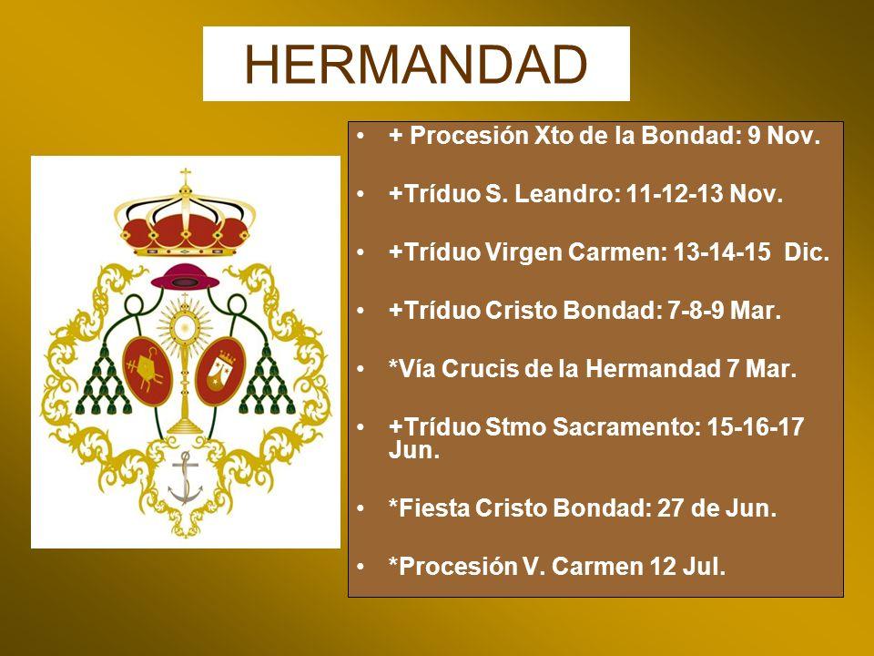 HERMANDAD + Procesión Xto de la Bondad: 9 Nov. +Tríduo S. Leandro: 11-12-13 Nov. +Tríduo Virgen Carmen: 13-14-15 Dic. +Tríduo Cristo Bondad: 7-8-9 Mar