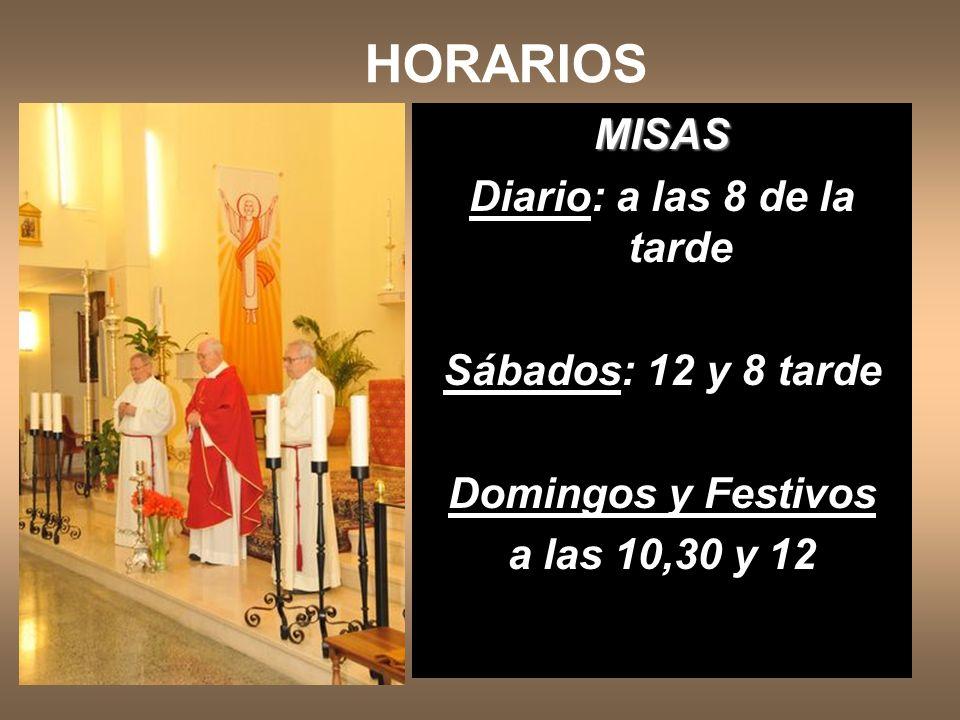 HORARIOS MISAS Diario: a las 8 de la tarde Sábados: 12 y 8 tarde Domingos y Festivos a las 10,30 y 12
