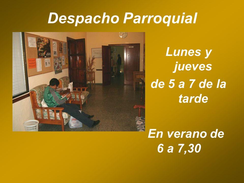 Despacho Parroquial Lunes y jueves de 5 a 7 de la tarde En verano de 6 a 7,30