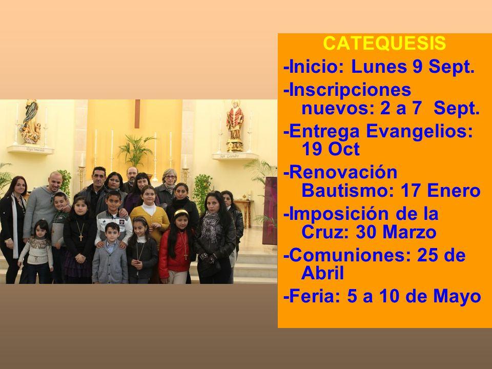 CATEQUESIS -Inicio: Lunes 9 Sept. -Inscripciones nuevos: 2 a 7 Sept. -Entrega Evangelios: 19 Oct -Renovación Bautismo: 17 Enero -Imposición de la Cruz