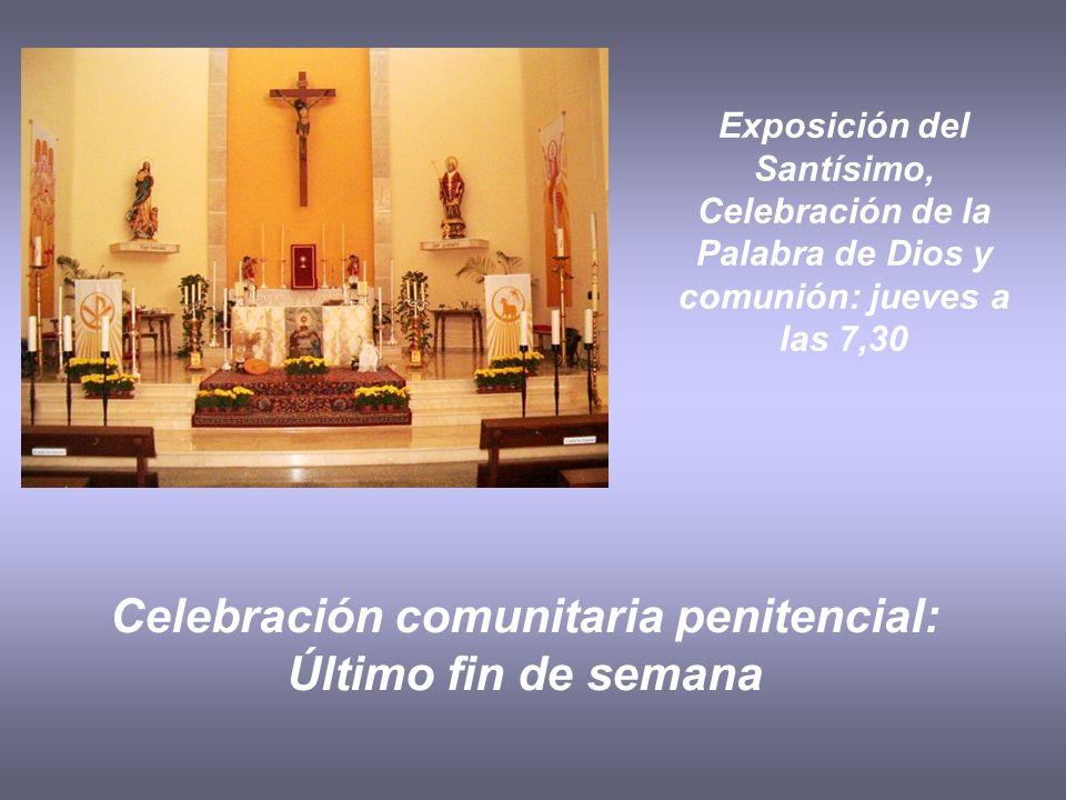 Celebración comunitaria penitencial: Último fin de semana Exposición del Santísimo, Celebración de la Palabra de Dios y comunión: jueves a las 7,30
