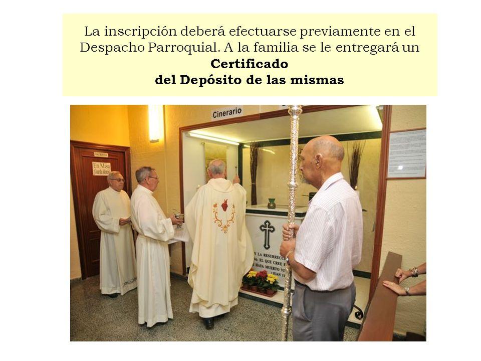 La inscripción deberá efectuarse previamente en el Despacho Parroquial. A la familia se le entregará un Certificado del Depósito de las mismas
