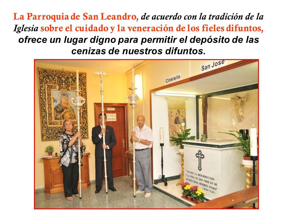 La Parroquia de San Leandro, de acuerdo con la tradición de la Iglesia sobre el cuidado y la veneración de los fieles difuntos, ofrece un lugar digno