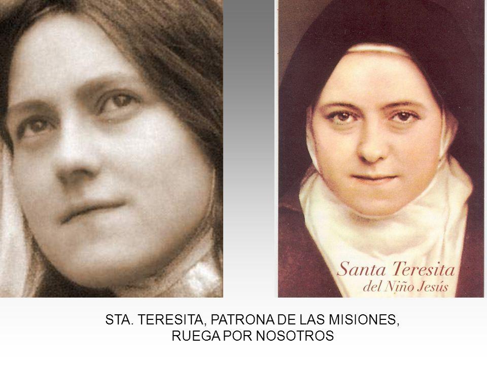 STA. TERESITA, PATRONA DE LAS MISIONES, RUEGA POR NOSOTROS