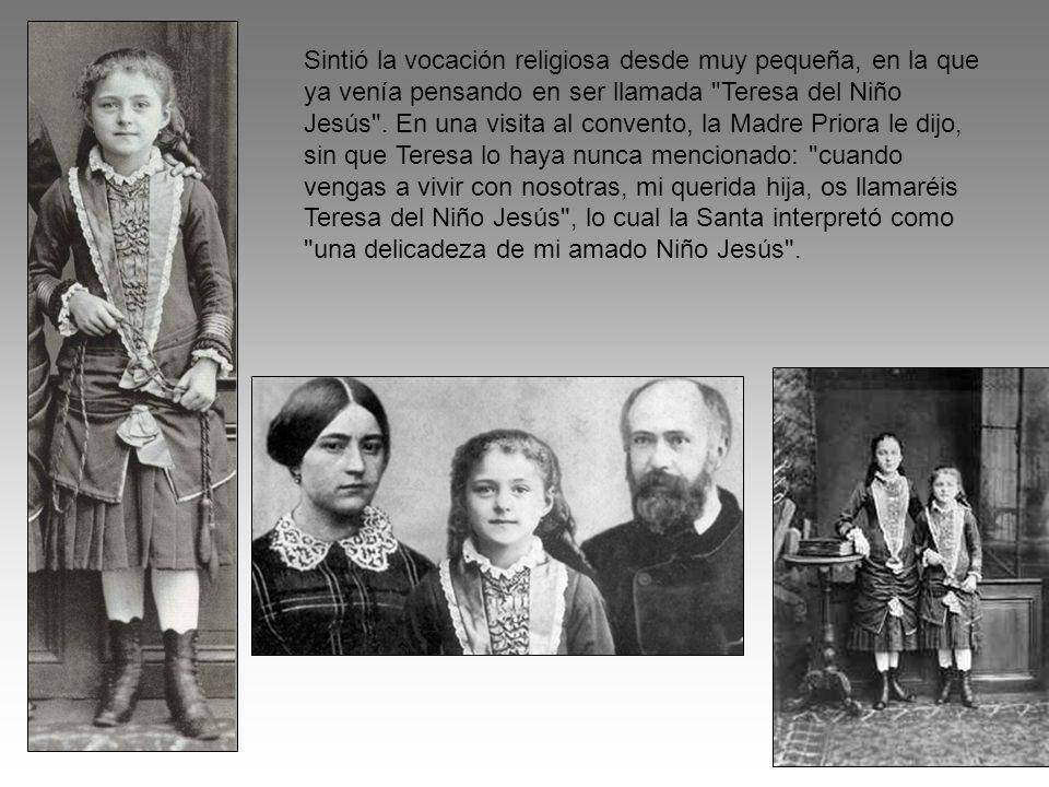 Sintió la vocación religiosa desde muy pequeña, en la que ya venía pensando en ser llamada Teresa del Niño Jesús .