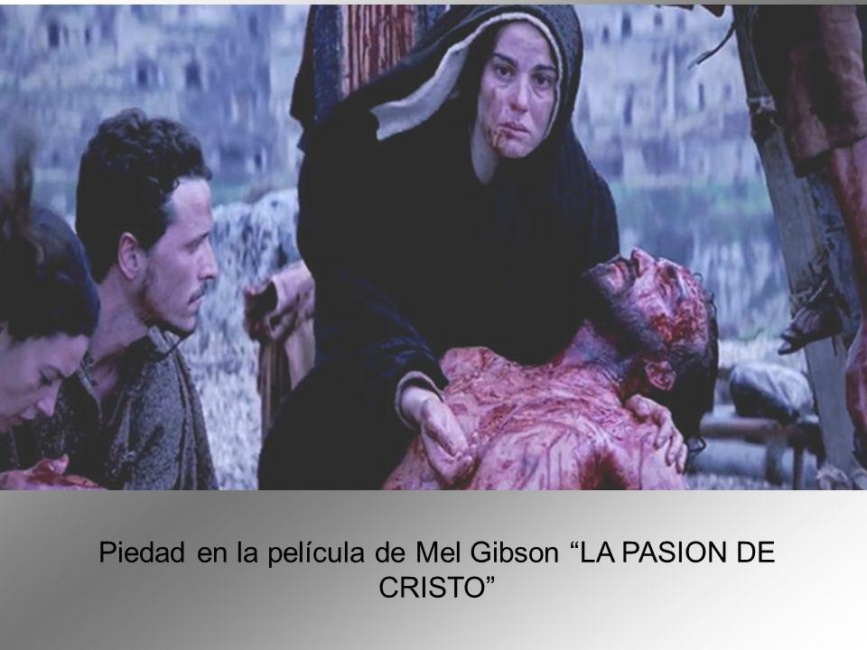Piedad en la película de Mel Gibson LA PASION DE CRISTO