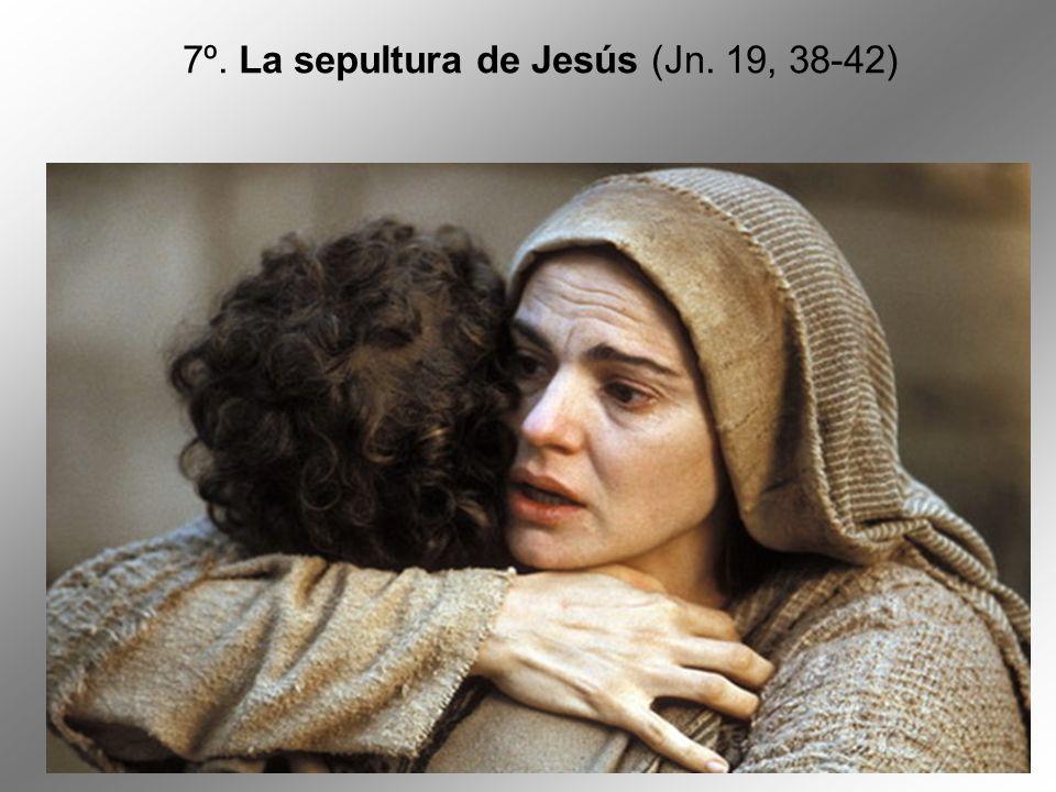7º. La sepultura de Jesús (Jn. 19, 38-42)