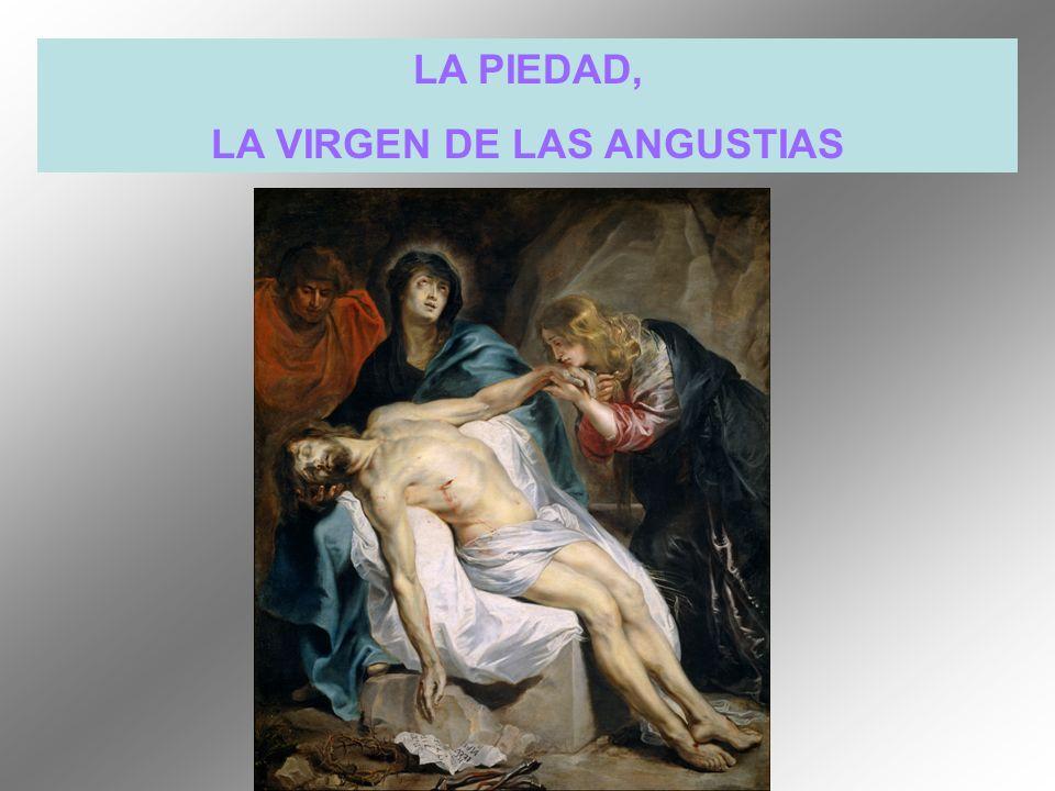 LA PIEDAD, LA VIRGEN DE LAS ANGUSTIAS