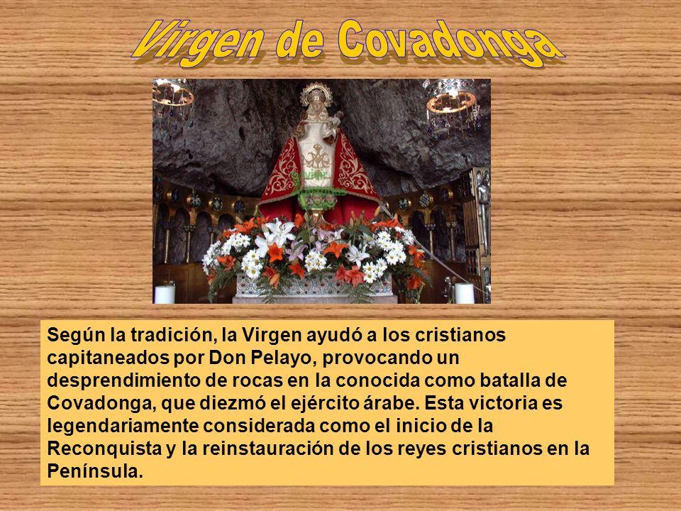 Según la tradición, la Virgen ayudó a los cristianos capitaneados por Don Pelayo, provocando un desprendimiento de rocas en la conocida como batalla de Covadonga, que diezmó el ejército árabe.