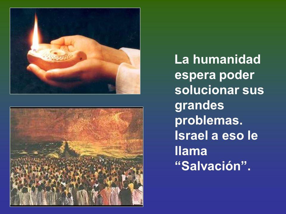 La humanidad espera poder solucionar sus grandes problemas. Israel a eso le llama Salvación.
