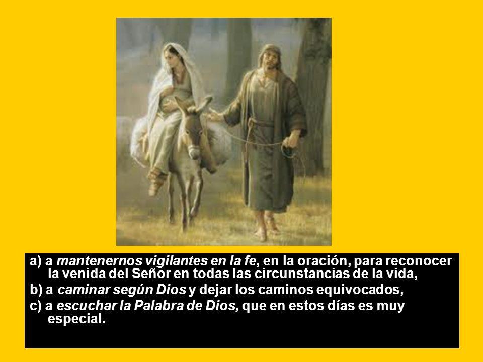 a) a mantenernos vigilantes en la fe, en la oración, para reconocer la venida del Señor en todas las circunstancias de la vida, b) a caminar según Dio