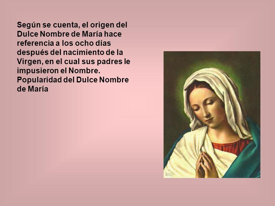 Según se cuenta, el origen del Dulce Nombre de María hace referencia a los ocho días después del nacimiento de la Virgen, en el cual sus padres le imp