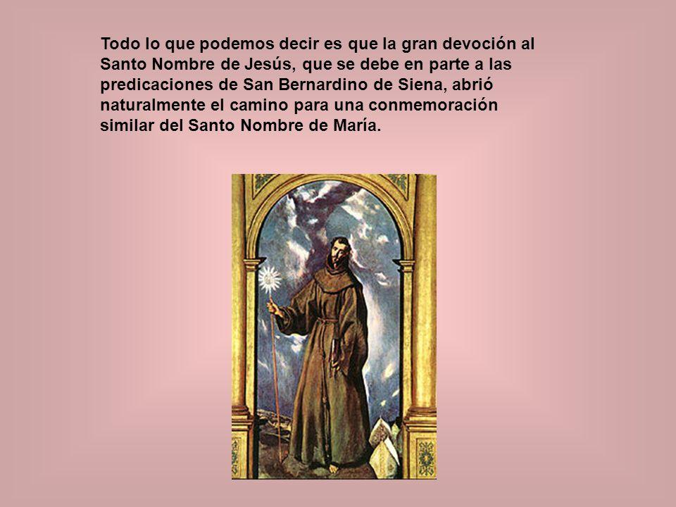 Todo lo que podemos decir es que la gran devoción al Santo Nombre de Jesús, que se debe en parte a las predicaciones de San Bernardino de Siena, abrió