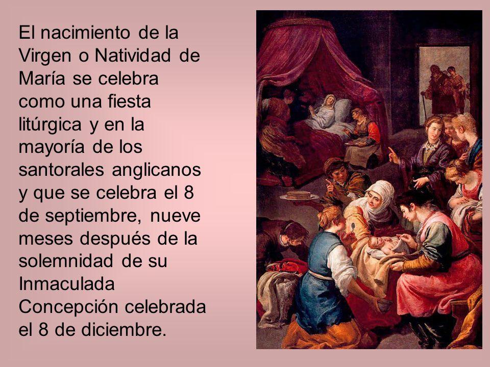 El nacimiento de la Virgen o Natividad de María se celebra como una fiesta litúrgica y en la mayoría de los santorales anglicanos y que se celebra el