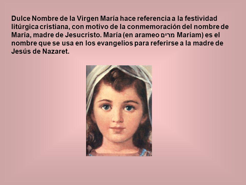 Dulce Nombre de la Virgen María hace referencia a la festividad litúrgica cristiana, con motivo de la conmemoración del nombre de María, madre de Jesu