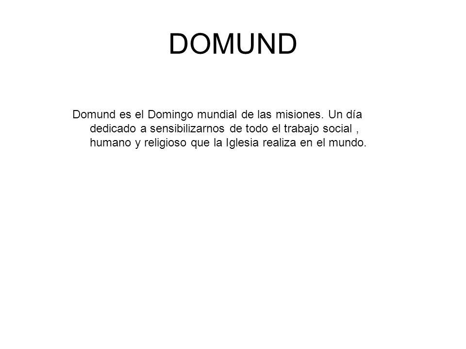 DOMUND Domund es el Domingo mundial de las misiones. Un día dedicado a sensibilizarnos de todo el trabajo social, humano y religioso que la Iglesia re