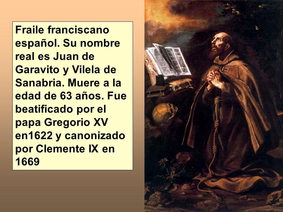 Fraile franciscano español. Su nombre real es Juan de Garavito y Vilela de Sanabria. Muere a la edad de 63 años. Fue beatificado por el papa Gregorio