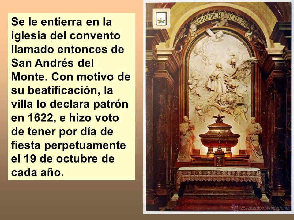 Se le entierra en la iglesia del convento llamado entonces de San Andrés del Monte. Con motivo de su beatificación, la villa lo declara patrón en 1622