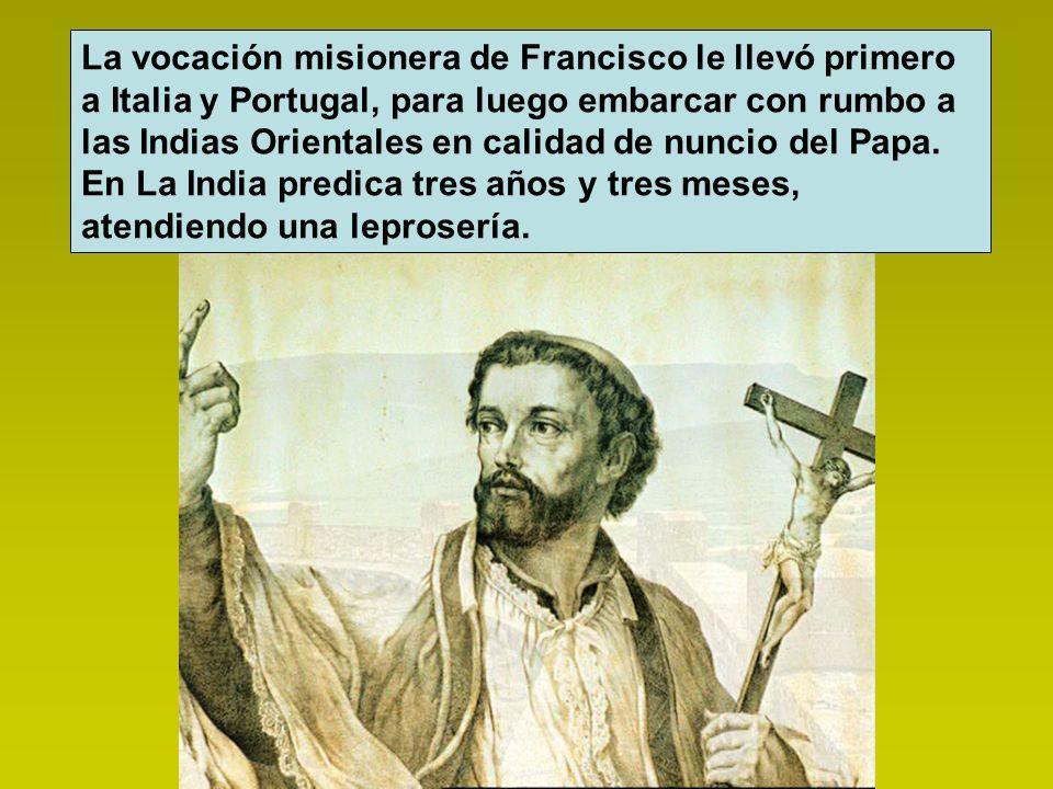 La vocación misionera de Francisco le llevó primero a Italia y Portugal, para luego embarcar con rumbo a las Indias Orientales en calidad de nuncio de