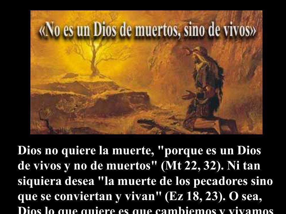 La muerte existe por el pecado del hombre, que está presente desde los orígenes (pecado original).