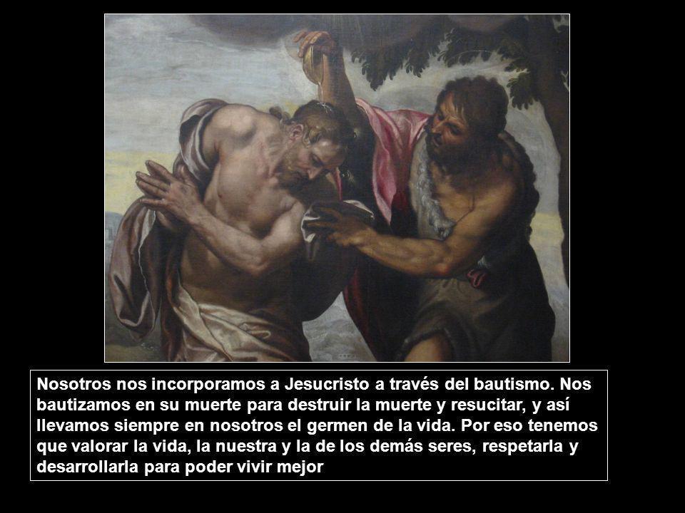 Nosotros nos incorporamos a Jesucristo a través del bautismo. Nos bautizamos en su muerte para destruir la muerte y resucitar, y así llevamos siempre