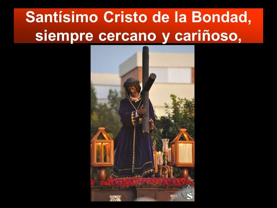 Santísimo Cristo de la Bondad, siempre cercano y cariñoso,