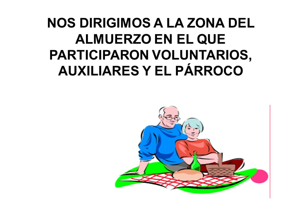 NOS DIRIGIMOS A LA ZONA DEL ALMUERZO EN EL QUE PARTICIPARON VOLUNTARIOS, AUXILIARES Y EL PÁRROCO