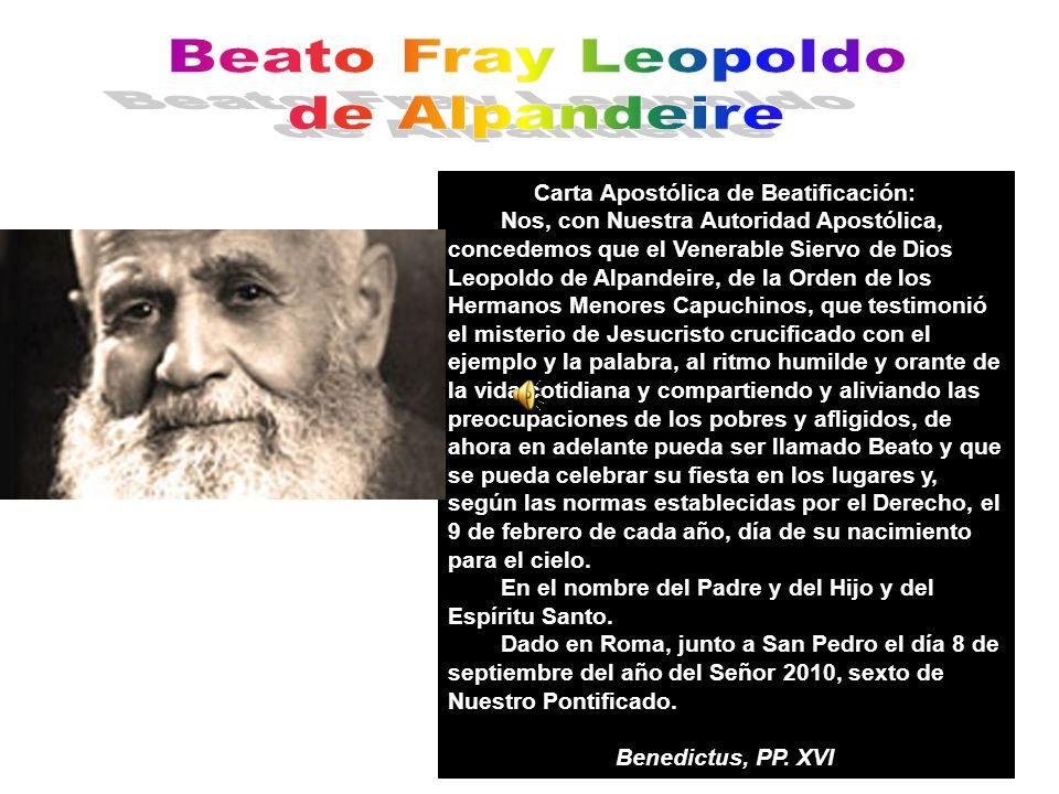 Carta Apostólica de Beatificación: Nos, con Nuestra Autoridad Apostólica, concedemos que el Venerable Siervo de Dios Leopoldo de Alpandeire, de la Ord