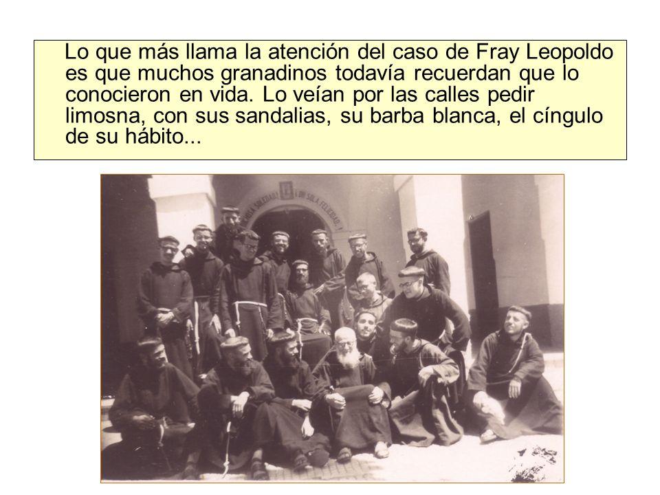 Lo que más llama la atención del caso de Fray Leopoldo es que muchos granadinos todavía recuerdan que lo conocieron en vida. Lo veían por las calles p