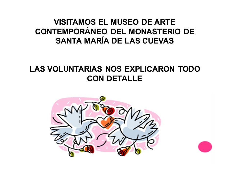 VISITAMOS EL MUSEO DE ARTE CONTEMPORÁNEO DEL MONASTERIO DE SANTA MARÍA DE LAS CUEVAS LAS VOLUNTARIAS NOS EXPLICARON TODO CON DETALLE