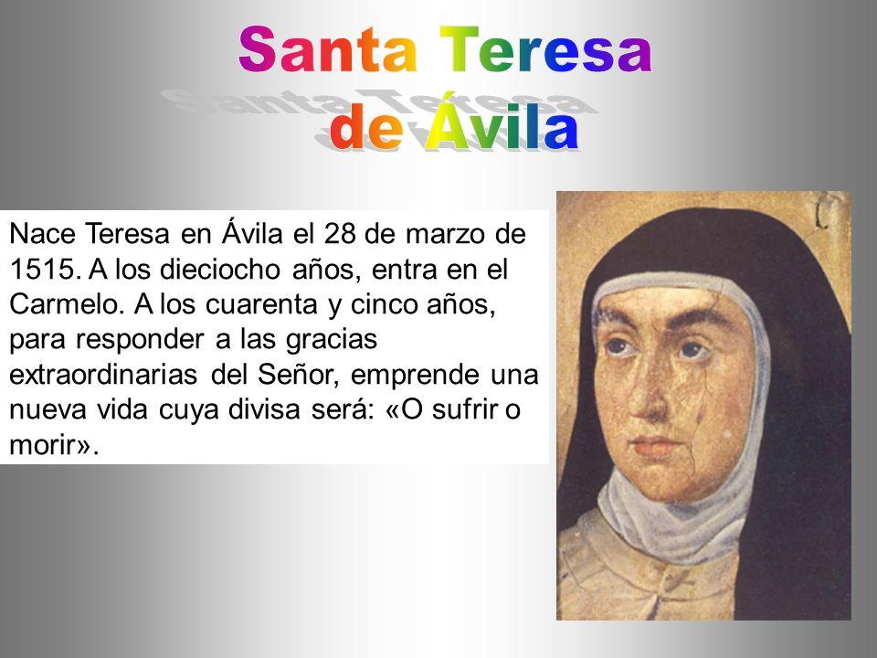 Nace Teresa en Ávila el 28 de marzo de 1515. A los dieciocho años, entra en el Carmelo. A los cuarenta y cinco años, para responder a las gracias extr