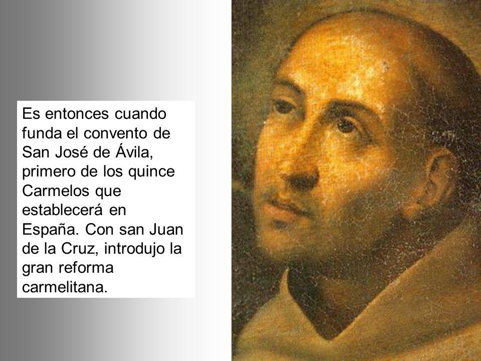 Es entonces cuando funda el convento de San José de Ávila, primero de los quince Carmelos que establecerá en España. Con san Juan de la Cruz, introduj