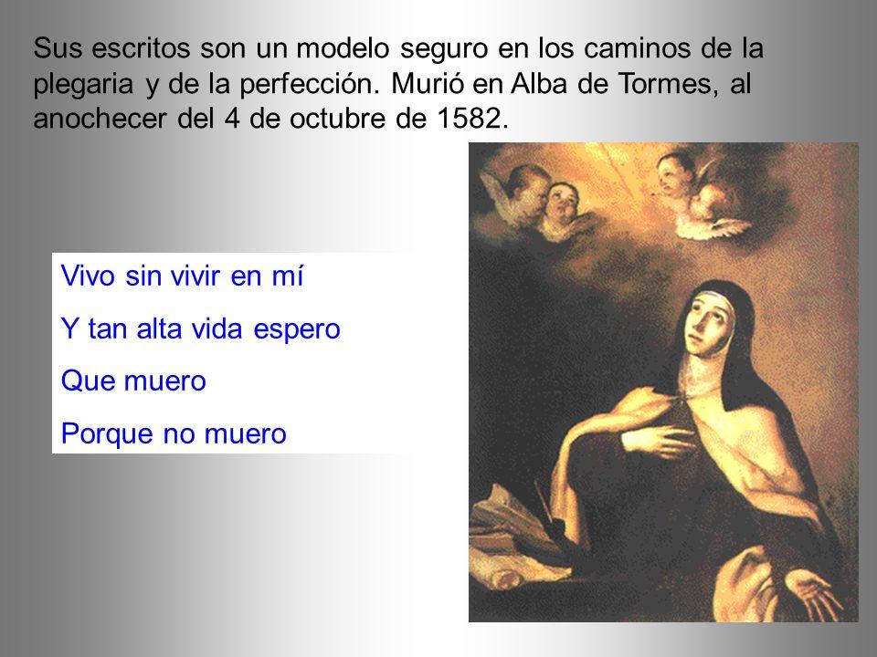 Sus escritos son un modelo seguro en los caminos de la plegaria y de la perfección. Murió en Alba de Tormes, al anochecer del 4 de octubre de 1582. Vi