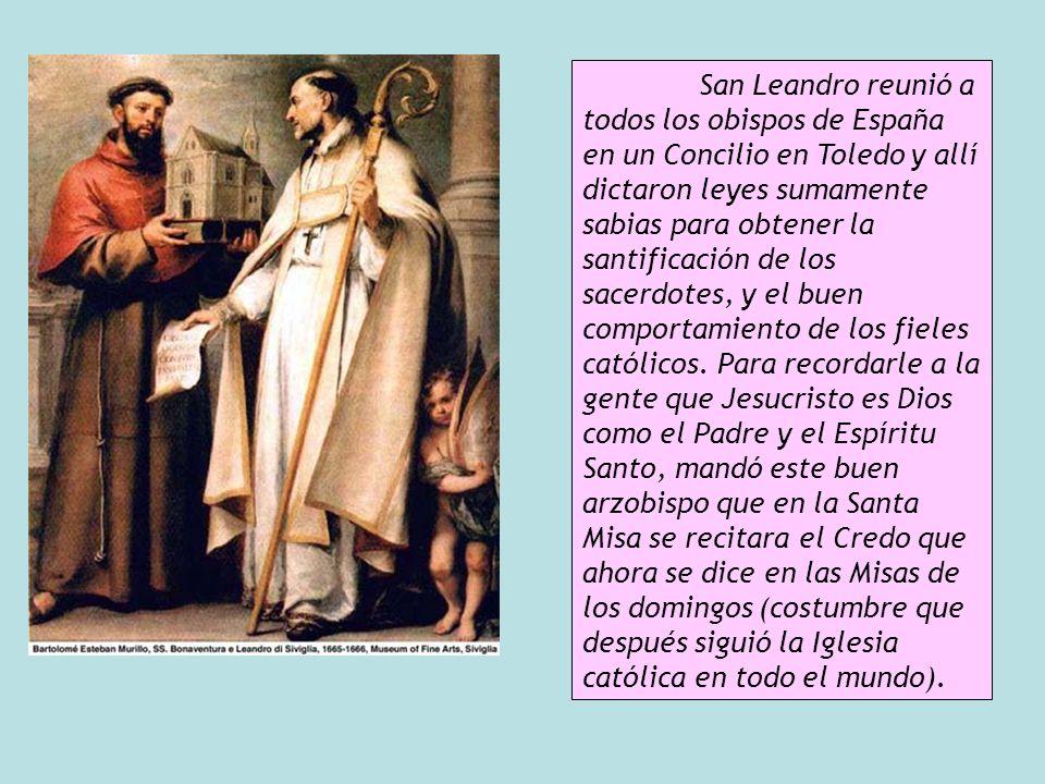 San Leandro reunió a todos los obispos de España en un Concilio en Toledo y allí dictaron leyes sumamente sabias para obtener la santificación de los