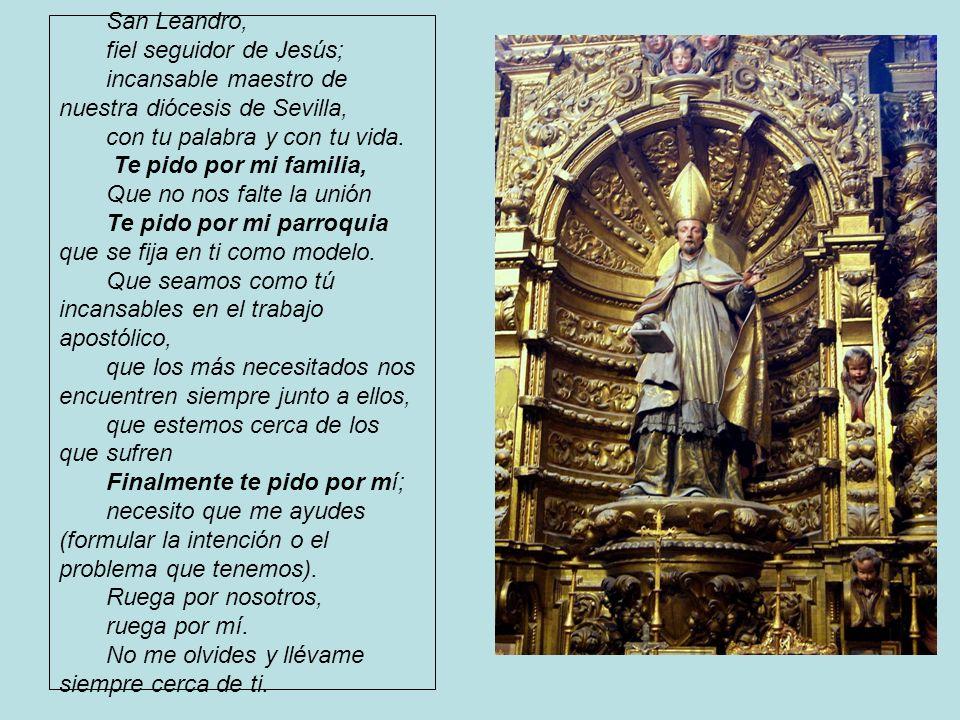 San Leandro, fiel seguidor de Jesús; incansable maestro de nuestra diócesis de Sevilla, con tu palabra y con tu vida. Te pido por mi familia, Que no n