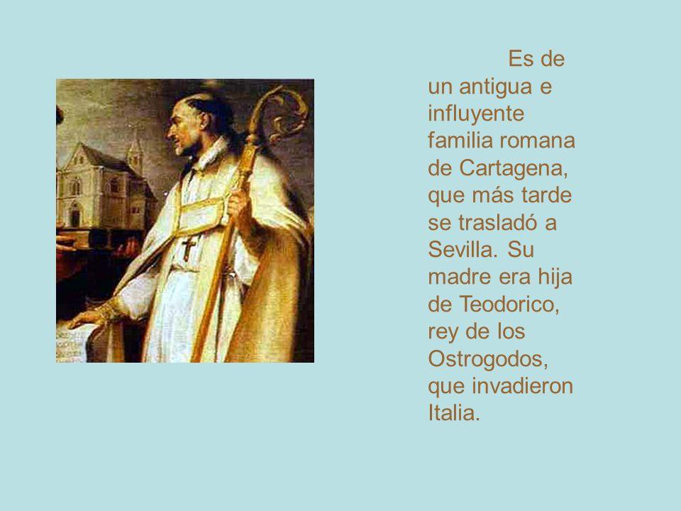 Es de un antigua e influyente familia romana de Cartagena, que más tarde se trasladó a Sevilla. Su madre era hija de Teodorico, rey de los Ostrogodos,