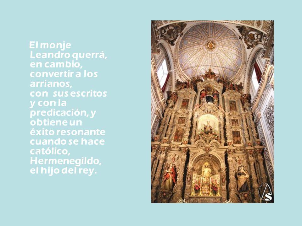 El monje Leandro querrá, en cambio, convertir a los arrianos, con sus escritos y con la predicación, y obtiene un éxito resonante cuando se hace catól