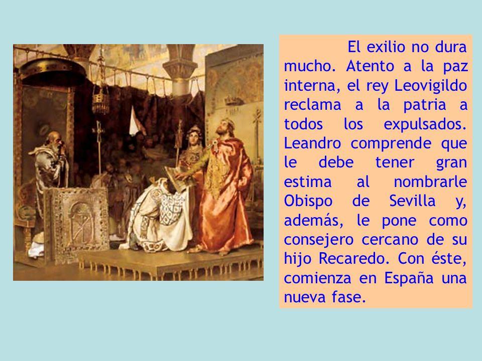 El exilio no dura mucho. Atento a la paz interna, el rey Leovigildo reclama a la patria a todos los expulsados. Leandro comprende que le debe tener gr