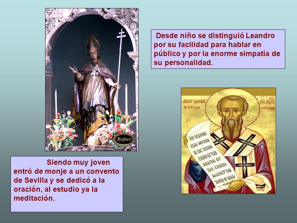 Siendo muy joven entró de monje a un convento de Sevilla y se dedicó a la oración, al estudio ya la meditación. Desde niño se distinguió Leandro por s