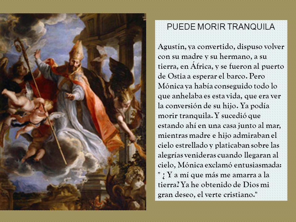 PUEDE MORIR TRANQUILA Agustín, ya convertido, dispuso volver con su madre y su hermano, a su tierra, en África, y se fueron al puerto de Ostia a esper