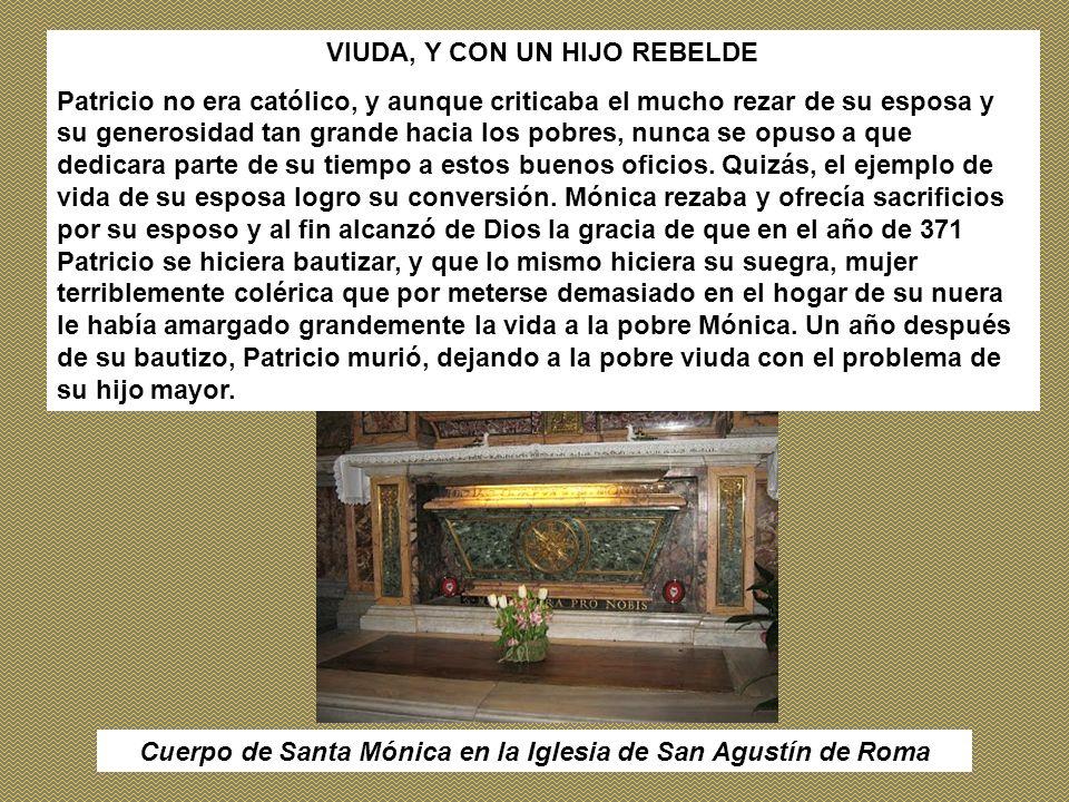 Cuerpo de Santa Mónica en la Iglesia de San Agustín de Roma VIUDA, Y CON UN HIJO REBELDE Patricio no era católico, y aunque criticaba el mucho rezar d