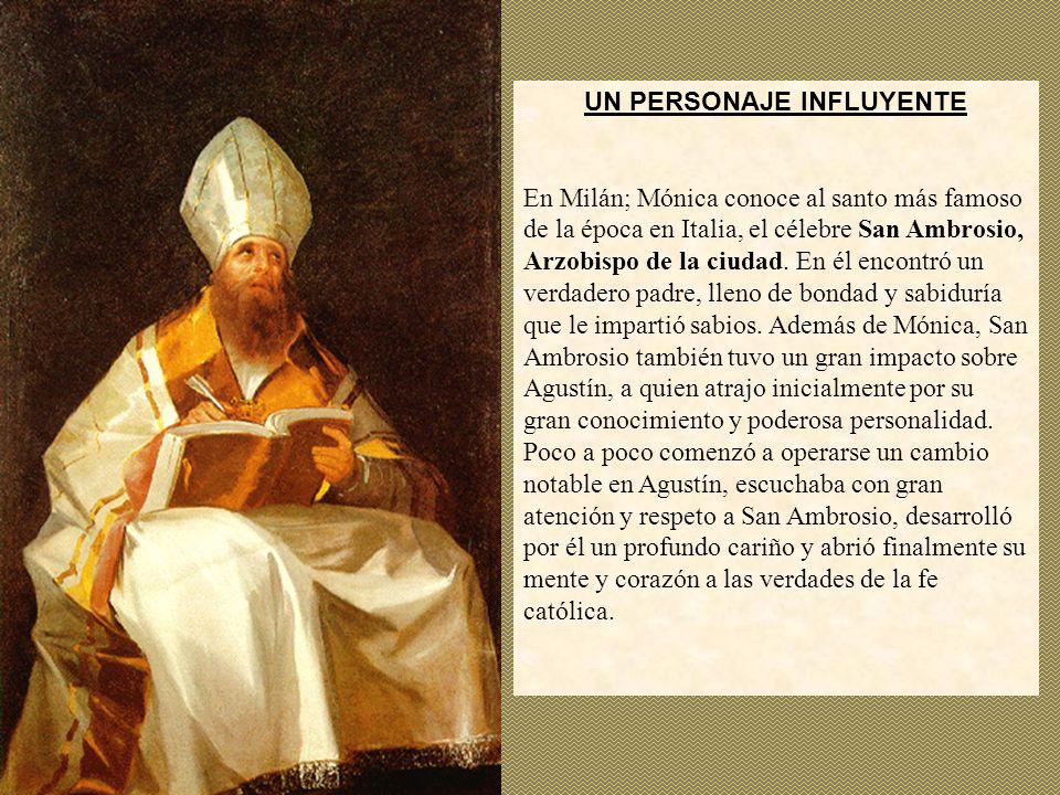 UN PERSONAJE INFLUYENTE En Milán; Mónica conoce al santo más famoso de la época en Italia, el célebre San Ambrosio, Arzobispo de la ciudad. En él enco