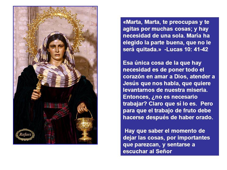 «Marta, Marta, te preocupas y te agitas por muchas cosas; y hay necesidad de una sola.