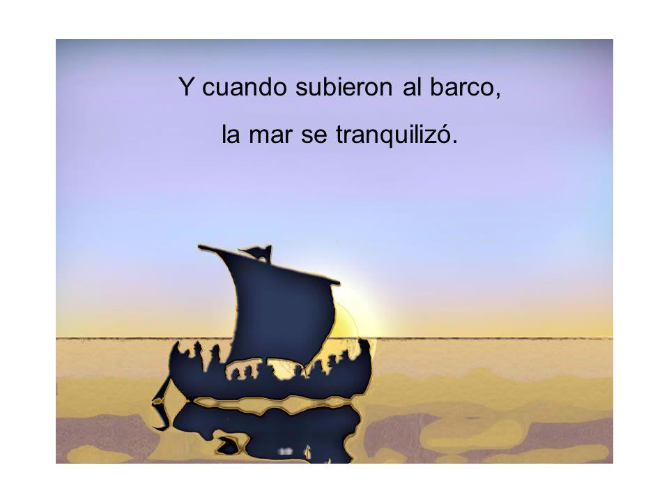 Y cuando subieron al barco, la mar se tranquilizó.
