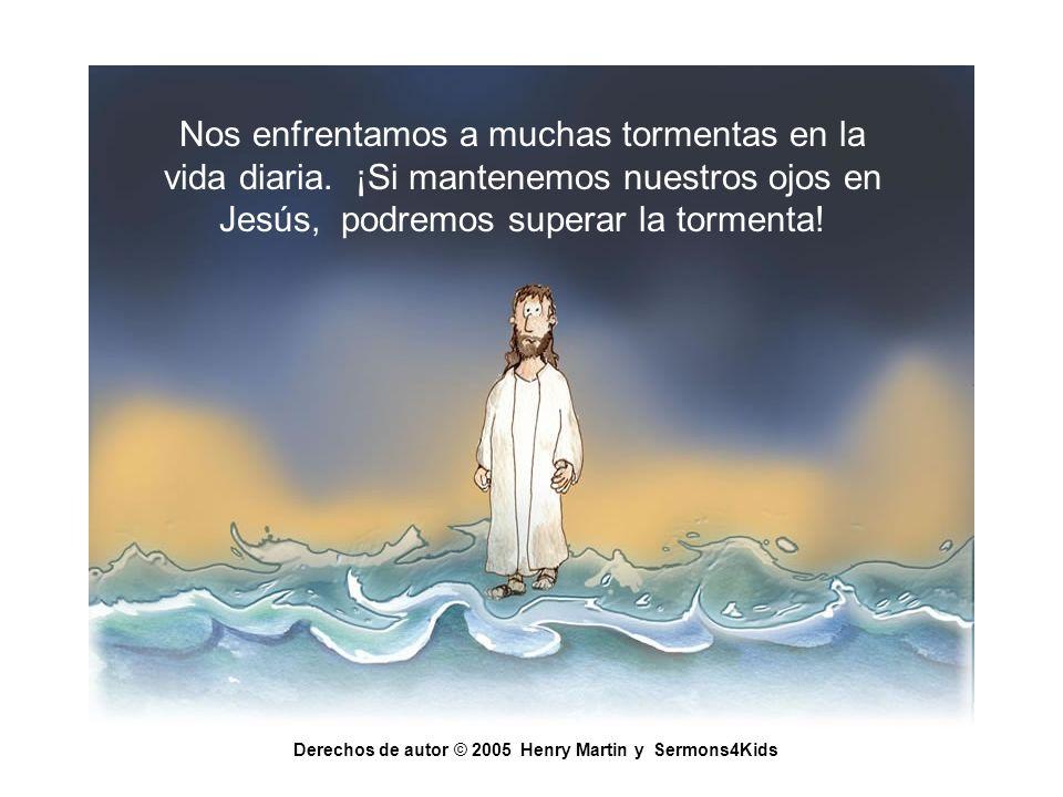 Nos enfrentamos a muchas tormentas en la vida diaria. ¡Si mantenemos nuestros ojos en Jesús, podremos superar la tormenta! Derechos de autor © 2005 He