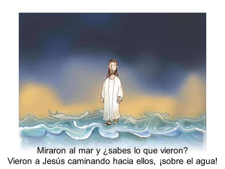 The disciples looked out over the sea and saw an amazing sight! They saw Jesus walking toward them on the water. Miraron al mar y ¿sabes lo que vieron