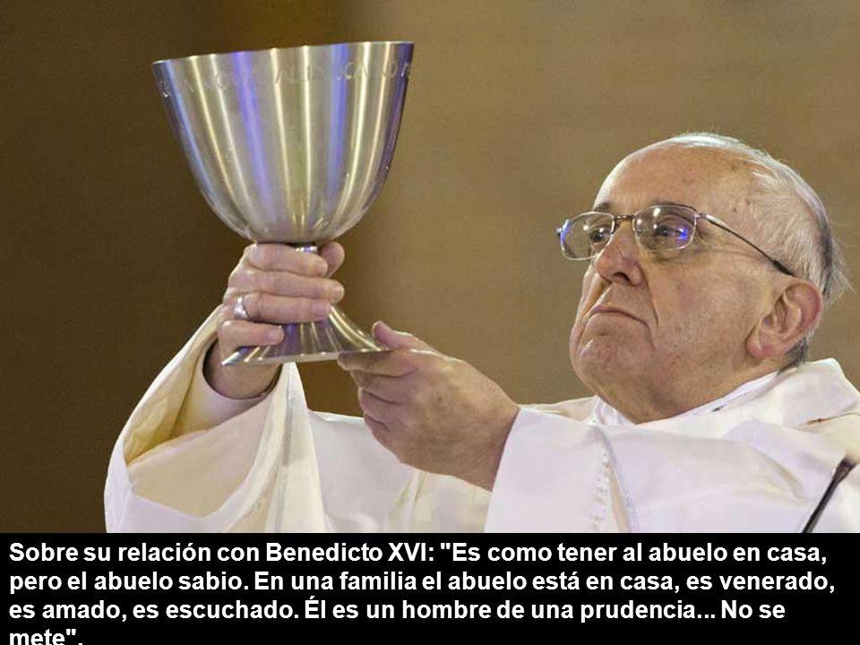 Sobre su relación con Benedicto XVI: Es como tener al abuelo en casa, pero el abuelo sabio.