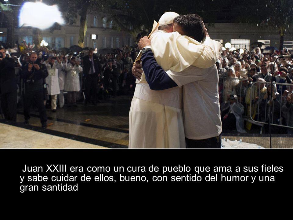 Juan XXIII era como un cura de pueblo que ama a sus fieles y sabe cuidar de ellos, bueno, con sentido del humor y una gran santidad