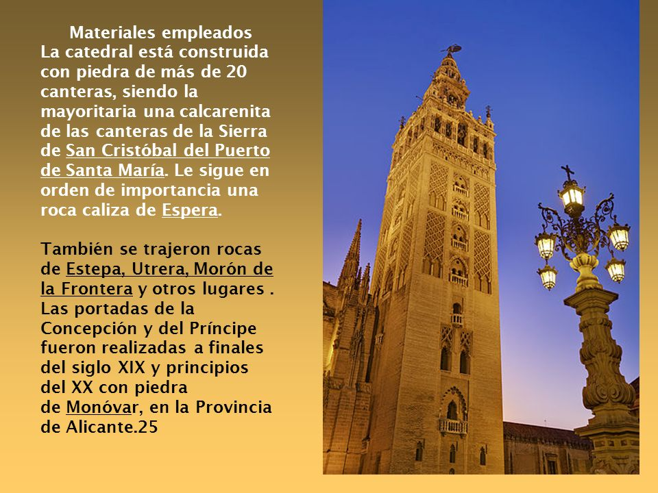 Materiales empleados La catedral está construida con piedra de más de 20 canteras, siendo la mayoritaria una calcarenita de las canteras de la Sierra